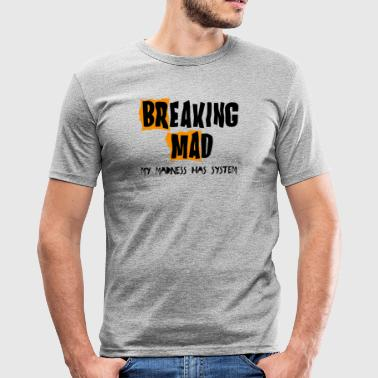 Breaking Mad - Men's Slim Fit T-Shirt
