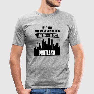 Gift Id rather be in Portland - Men's Slim Fit T-Shirt