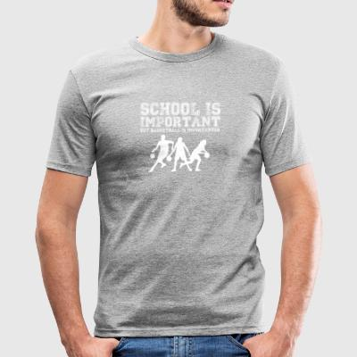 School is belangrijk, maar basketbal is belangrijk - slim fit T-shirt
