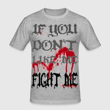 If you don't like me - FIGHT ME (black) - Herre Slim Fit T-Shirt
