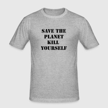save the planet kill yourself - Men's Slim Fit T-Shirt