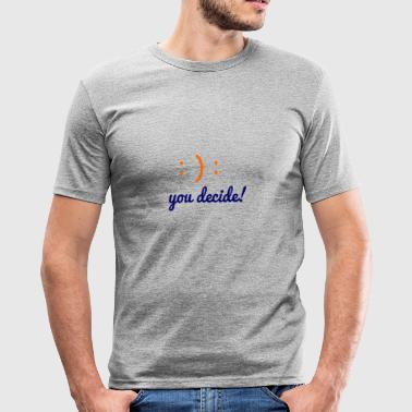 you decide - Männer Slim Fit T-Shirt