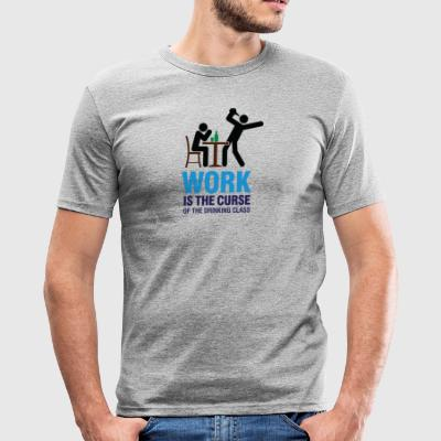 Work Is The Curse Of The Drinking Class - Men's Slim Fit T-Shirt