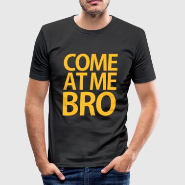 Come At Me Bro, Training, Fitness, Crossfit - Männer Slim Fit T-Shirt