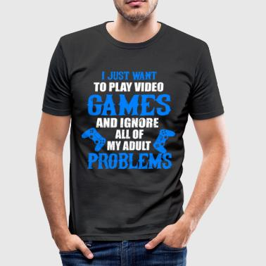 I JUST WANT TO PLAY VIDEO GAMES  - Miesten tyköistuva t-paita
