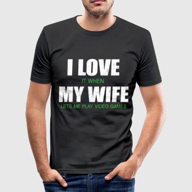 I Love My Wife I LOVE IT WHEN MY WIFE LETS ME PLAY GAMES  - Men's Slim Fit T-Shirt