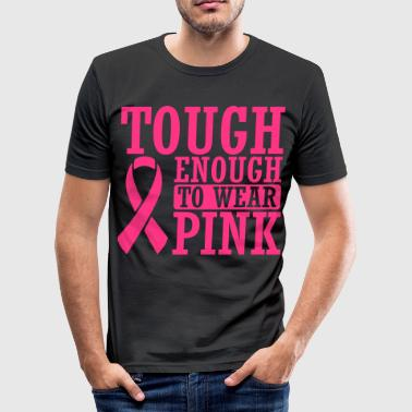 Tough enough to wear pink - slim fit T-shirt