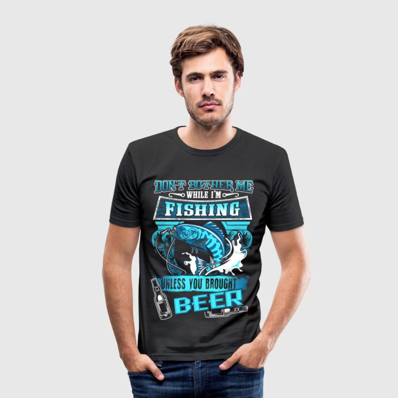 Don't Bother Me While I'm Fishing - Beer - EN - Tee shirt près du corps Homme