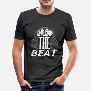 Drop The Beat Drop The Beat - Männer Slim Fit T-Shirt