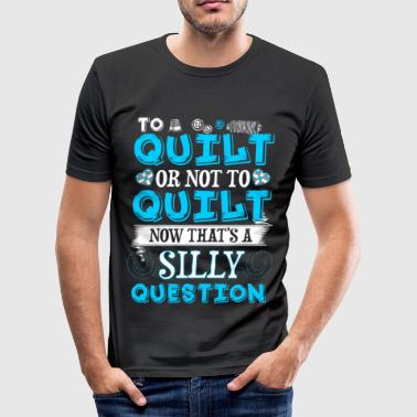 Clothcraft To Quilt or Not To Quilt - Quilting - EN - Men's Slim Fit T-Shirt