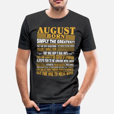 Born In August August born simply the greatest - Men's Slim Fit T-Shirt