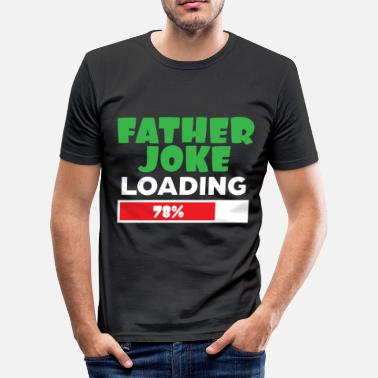 Joke Father Joke Loading - Männer Slim Fit T-Shirt