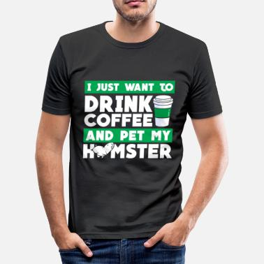 Kaffee Hamster I just want to drink coffee and pet my hamster - Männer Slim Fit T-Shirt