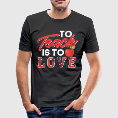 To Teach Is To Love - Men's Slim Fit T-Shirt