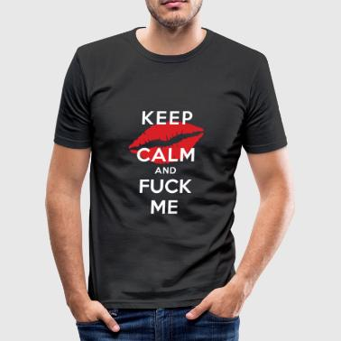 Keep Calm And Fuck Me Kepp calm at fuck me - Men's Slim Fit T-Shirt