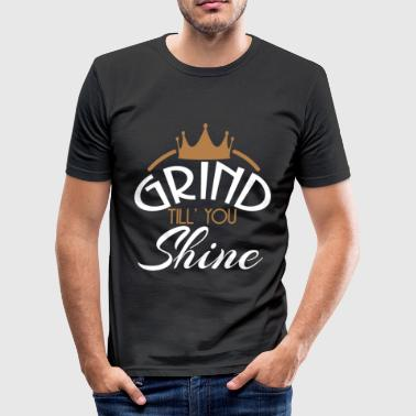 Inspirational Grind Tshirt Design Grind Till you shine - Men's Slim Fit T-Shirt