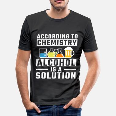 Alcohol According To Chemistry Alcohol Is A Solution - Männer Slim Fit T-Shirt