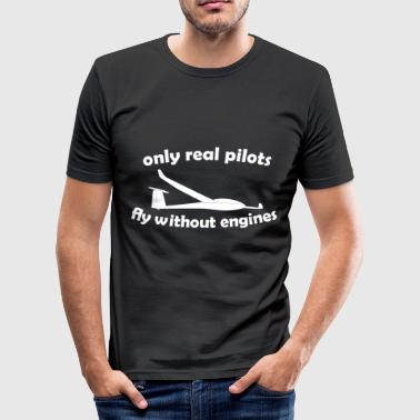 Real Pilot Only real pilots fly without motor gliders - Men's Slim Fit T-Shirt