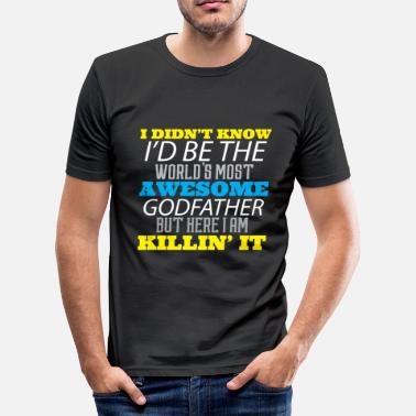 Best Godfather Ever World's Most Awesome Godfather Best Ever - Men's Slim Fit T-Shirt