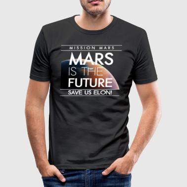 MARS IS THE FUTURE SAVE US ELON! - Men's Slim Fit T-Shirt