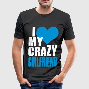 I Love My Crazy Girlfriend - Men's Slim Fit T-Shirt