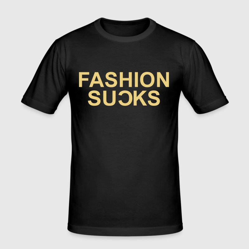 Fashion Sucks - slim fit T-shirt
