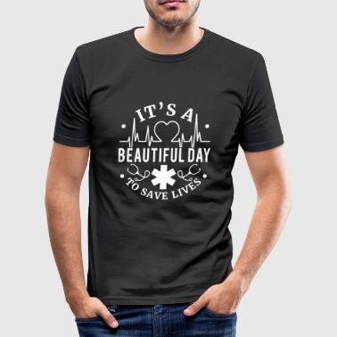 It's a beautiful day to save lives  - nurse doctor - Camiseta ajustada hombre