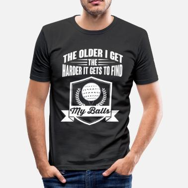 Golf The older I get the harder it gets find my balls - Slim fit T-shirt mænd
