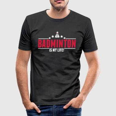 Bat Badminton is life! -Badminton - ball sports-gift - Men's Slim Fit T-Shirt
