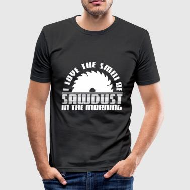 Love the smell of sawdust in the morning-Geschenk - slim fit T-shirt