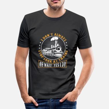 Always I dont always stop look at trains OH Wait yes i do - slim fit T-shirt
