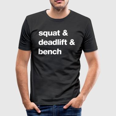 Bench Squat Squat and Deadlift and Bench - Men's Slim Fit T-Shirt