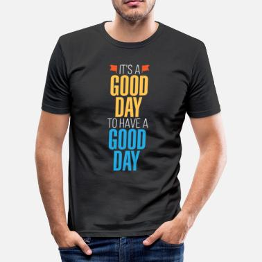 Good Day It's a good day to have a good day - Men's Slim Fit T-Shirt