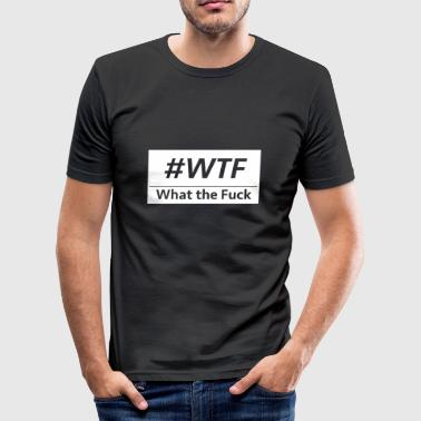 WTF - What the fuck? - slim fit T-shirt