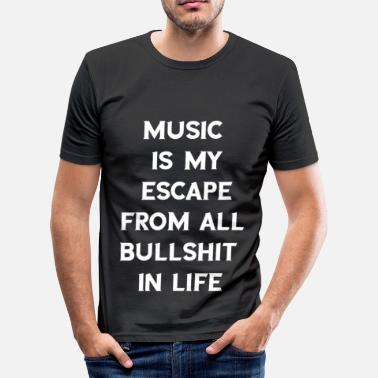 Music Is My Escape Music is my escape from all bullshit in life - Men's Slim Fit T-Shirt