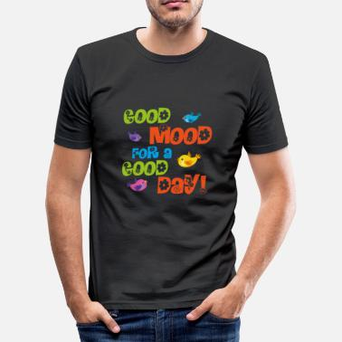 Good Day Good mood for a good day - Men's Slim Fit T-Shirt