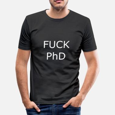 Phd Fuck PhD - Herre Slim Fit T-Shirt