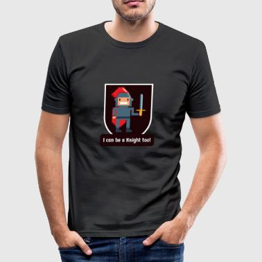 Chivalry I can be a Knight too! Funny knight shirt hero - Men's Slim Fit T-Shirt