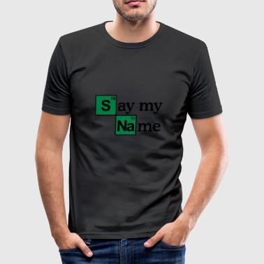 Say my name - slim fit T-shirt