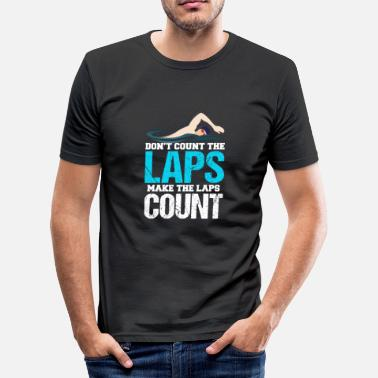 Lap Do not Count The Laps Make The Laps Count - Men's Slim Fit T-Shirt