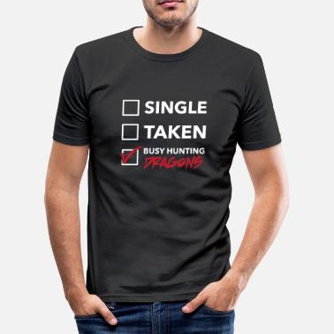 Busy Single Single Taken busy hunting dragons gamers GamingGeek - Men's Slim Fit T-Shirt
