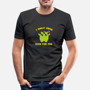 Three-eyed I Only Have Eyes For You Cute Three Eyed Monster - Men's Slim Fit T-Shirt