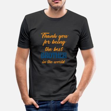 Best Thanks for the best brother in the world - Men's Slim Fit T-Shirt