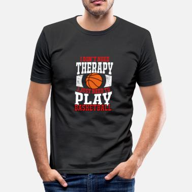 Basketball Is My Life I Don't Need Therapy I Need To Play Basketball - Men's Slim Fit T-Shirt