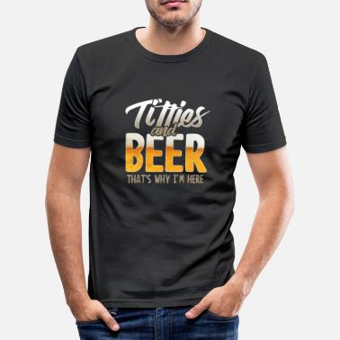 Naughty Titties And Beer That's Why I'm Here Tee Shirt Gift - Men's Slim Fit T-Shirt