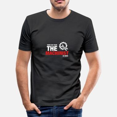 Cnc Machinist Have No Fear The Machinist Is Here - Men's Slim Fit T-Shirt