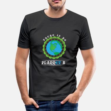 B Day Earth Day No Plannet B - Men's Slim Fit T-Shirt