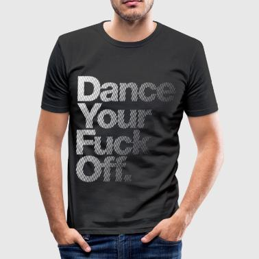 WOW! Dance Your Fuck Off White - Männer Slim Fit T-Shirt