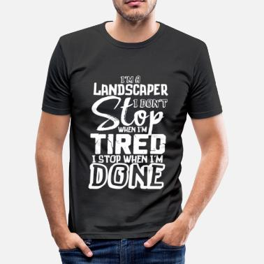 Funny Landscaper Funny Gift Don't Stop When Tired Stop When Done! - Men's Slim Fit T-Shirt