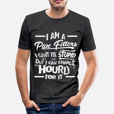 Pipe Fitter I'm a Pipe Fitter I Can't Fix Stupid But Can Charge Hourly For It - Men's Slim Fit T-Shirt